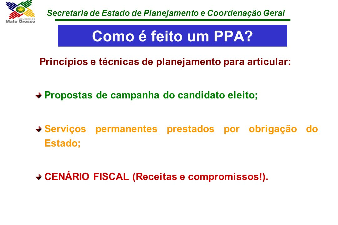 Como é feito um PPA Princípios e técnicas de planejamento para articular: Propostas de campanha do candidato eleito;