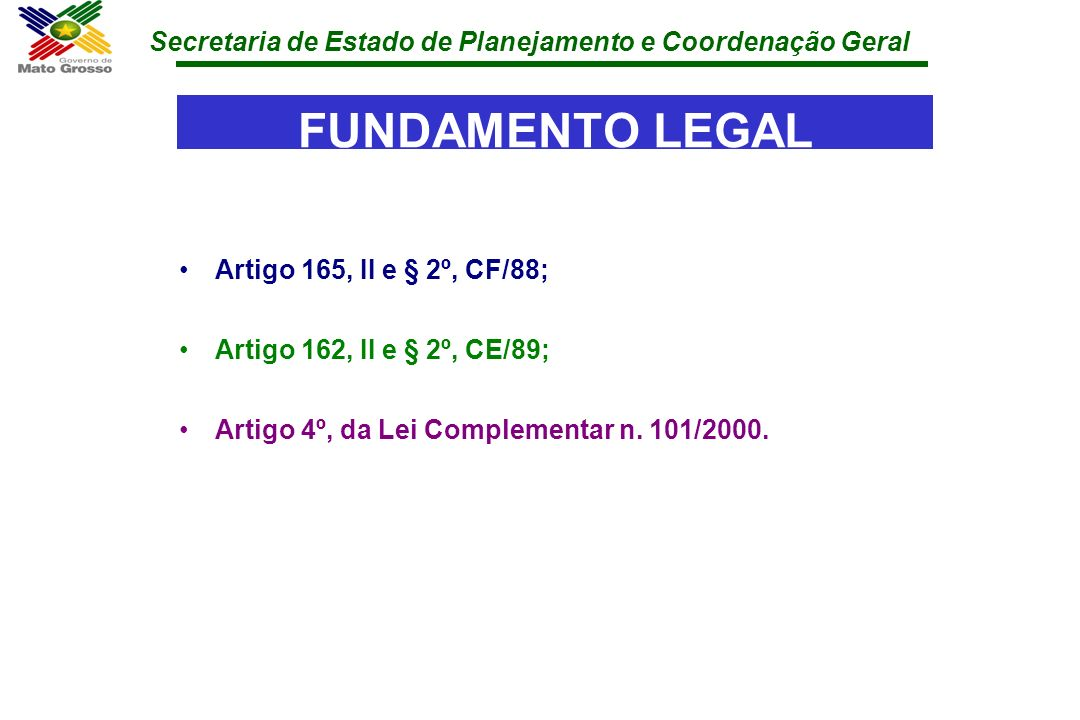 FUNDAMENTO LEGAL Artigo 165, II e § 2º, CF/88;