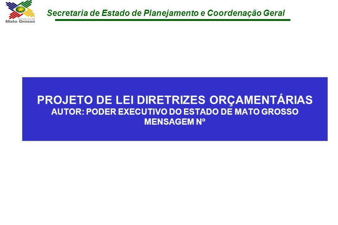 PROJETO DE LEI DIRETRIZES ORÇAMENTÁRIAS AUTOR: PODER EXECUTIVO DO ESTADO DE MATO GROSSO MENSAGEM Nº