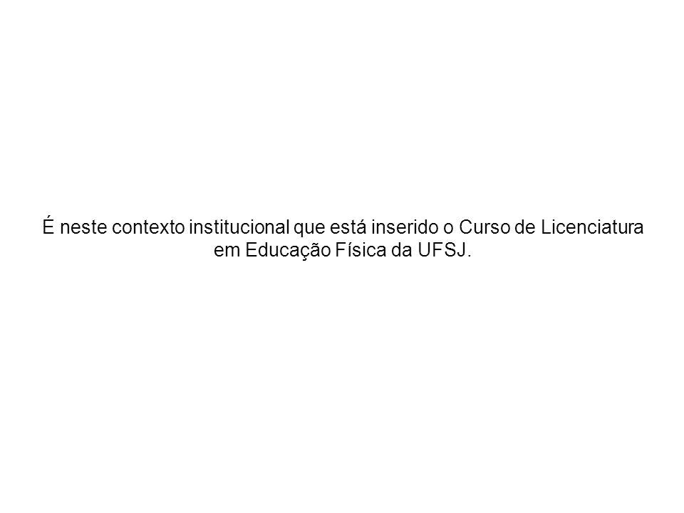 É neste contexto institucional que está inserido o Curso de Licenciatura em Educação Física da UFSJ.