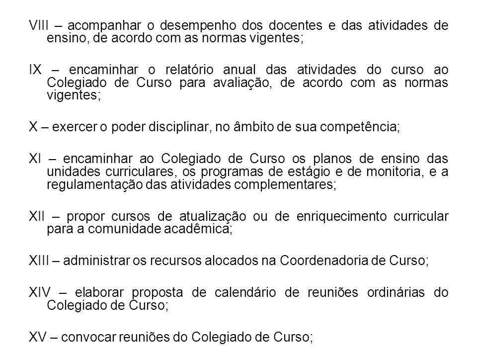 VIII – acompanhar o desempenho dos docentes e das atividades de ensino, de acordo com as normas vigentes;