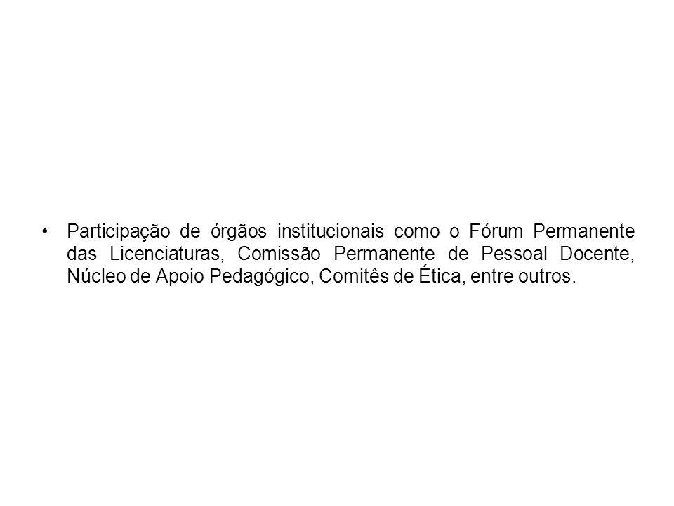 Participação de órgãos institucionais como o Fórum Permanente das Licenciaturas, Comissão Permanente de Pessoal Docente, Núcleo de Apoio Pedagógico, Comitês de Ética, entre outros.