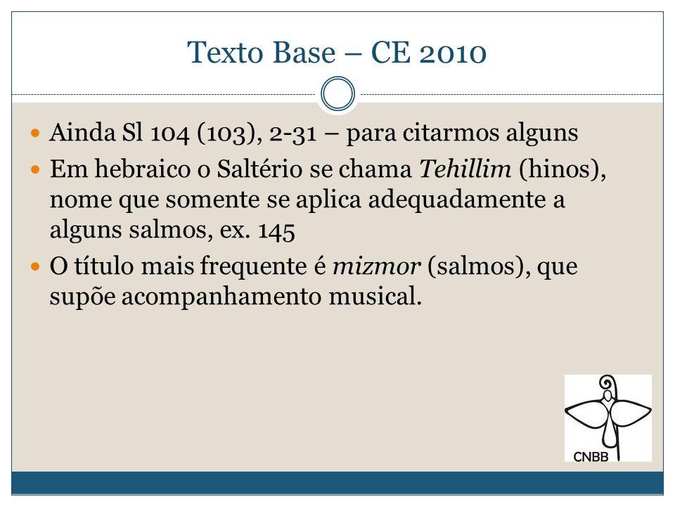 Texto Base – CE 2010 Ainda Sl 104 (103), 2-31 – para citarmos alguns