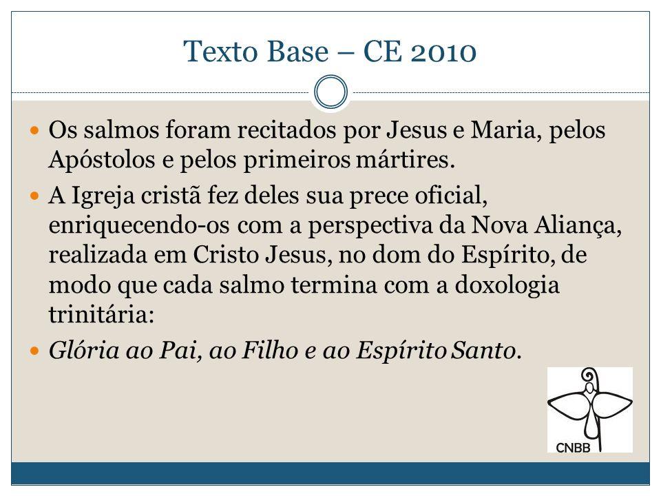 Texto Base – CE 2010Os salmos foram recitados por Jesus e Maria, pelos Apóstolos e pelos primeiros mártires.