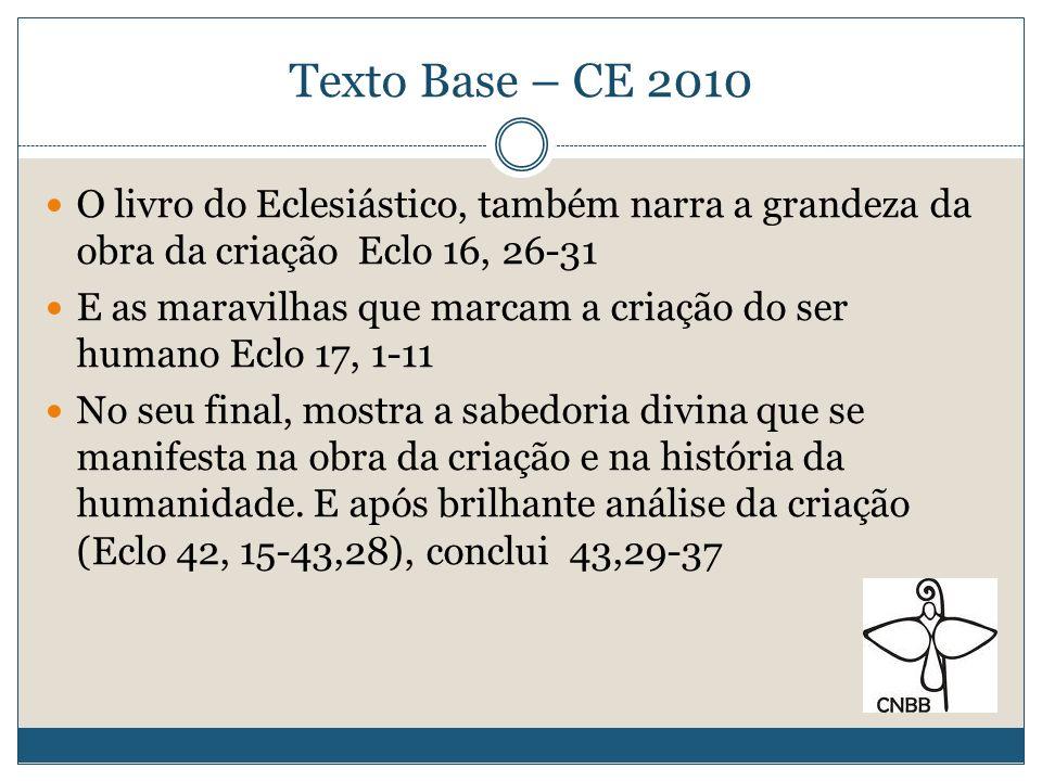 Texto Base – CE 2010 O livro do Eclesiástico, também narra a grandeza da obra da criação Eclo 16, 26-31.