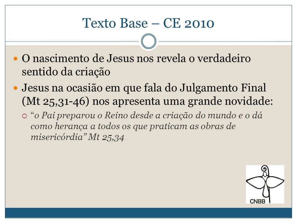 Texto Base – CE 2010 O nascimento de Jesus nos revela o verdadeiro sentido da criação.