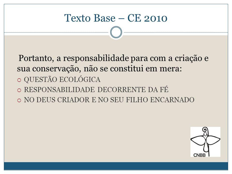 Texto Base – CE 2010 Portanto, a responsabilidade para com a criação e sua conservação, não se constitui em mera: