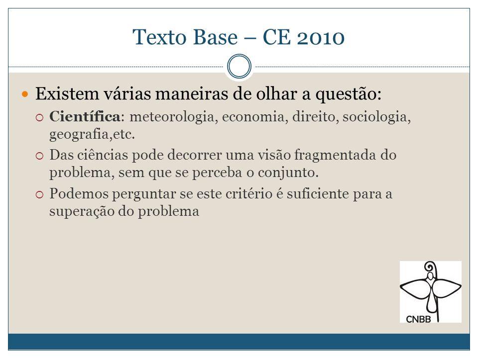 Texto Base – CE 2010 Existem várias maneiras de olhar a questão: