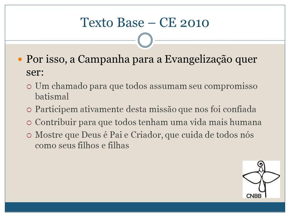 Texto Base – CE 2010Por isso, a Campanha para a Evangelização quer ser: Um chamado para que todos assumam seu compromisso batismal.