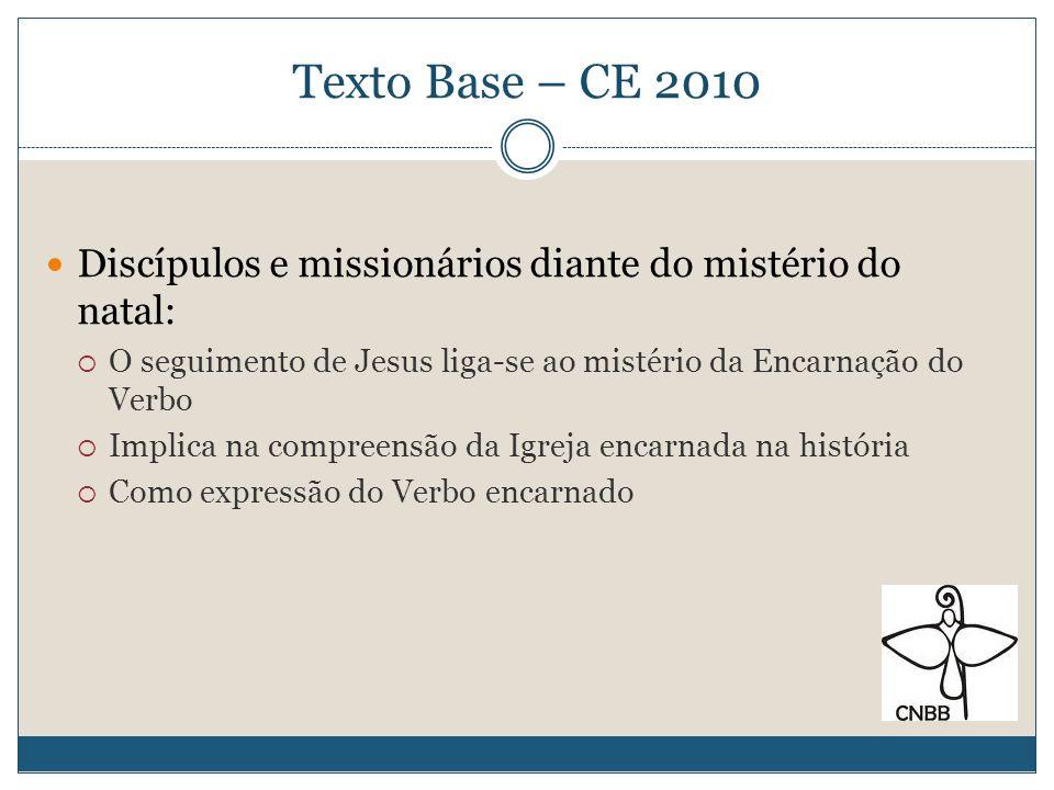 Texto Base – CE 2010 Discípulos e missionários diante do mistério do natal: O seguimento de Jesus liga-se ao mistério da Encarnação do Verbo.