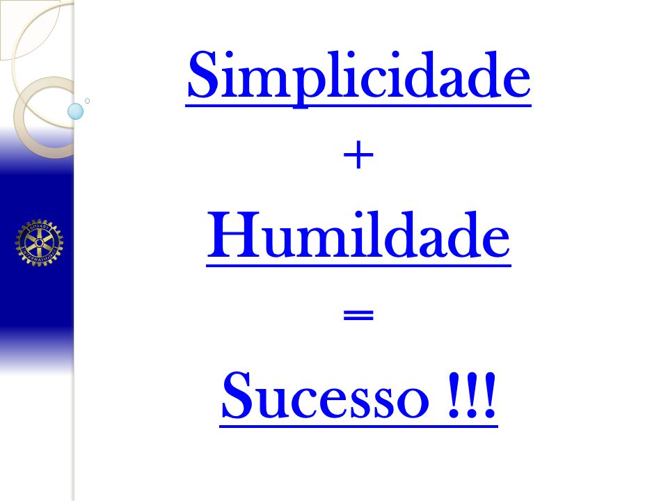 Simplicidade + Humildade = Sucesso !!!