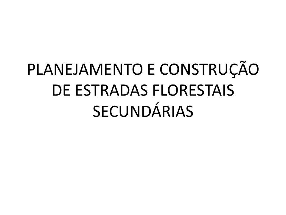 PLANEJAMENTO E CONSTRUÇÃO DE ESTRADAS FLORESTAIS SECUNDÁRIAS