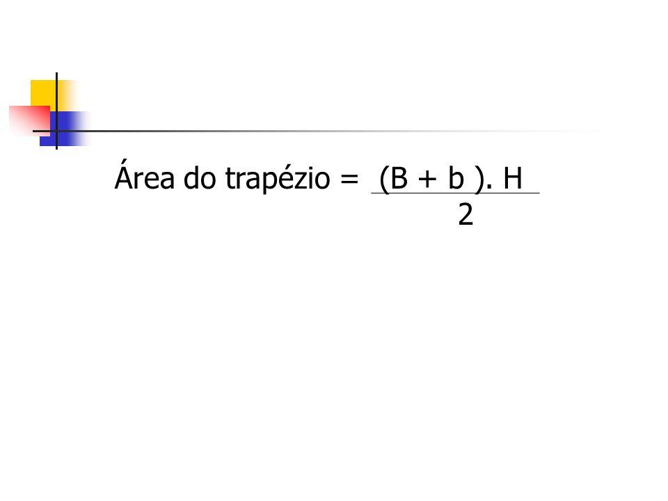 Área do trapézio = (B + b ). H