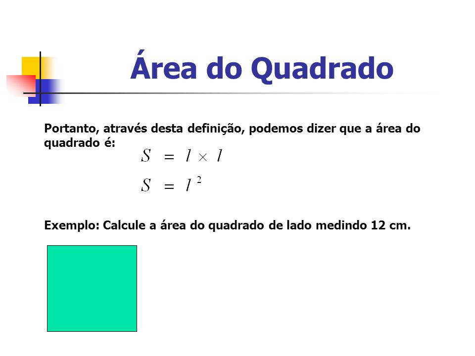 Área do Quadrado Portanto, através desta definição, podemos dizer que a área do quadrado é: