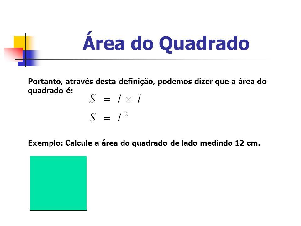 Área do QuadradoPortanto, através desta definição, podemos dizer que a área do quadrado é: