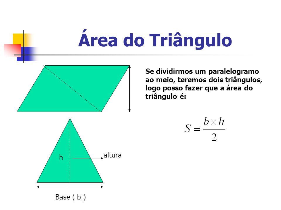 Área do Triângulo Se dividirmos um paralelogramo ao meio, teremos dois triângulos, logo posso fazer que a área do triângulo é: