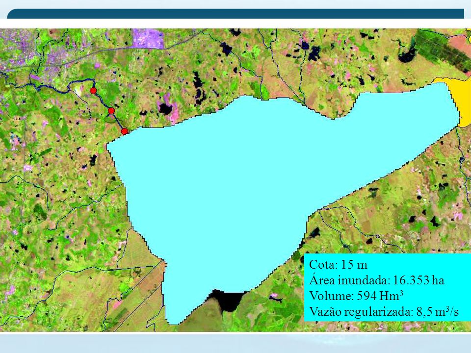Cota: 15 m Área inundada: 16.353 ha Volume: 594 Hm3 Vazão regularizada: 8,5 m3/s