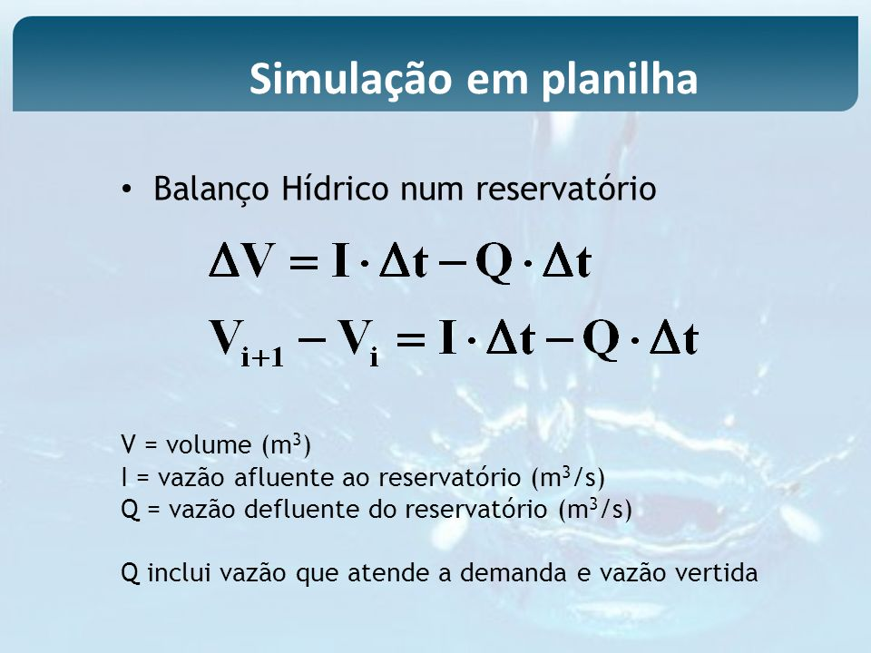 Simulação em planilha Balanço Hídrico num reservatório V = volume (m3)