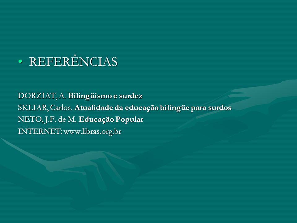 REFERÊNCIAS DORZIAT, A. Bilingüismo e surdez