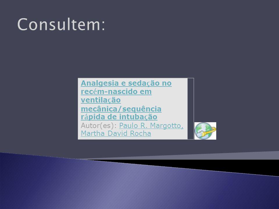 Consultem: Analgesia e sedação no recém-nascido em ventilação mecânica/sequência rápida de intubação Autor(es): Paulo R. Margotto, Martha David Rocha.
