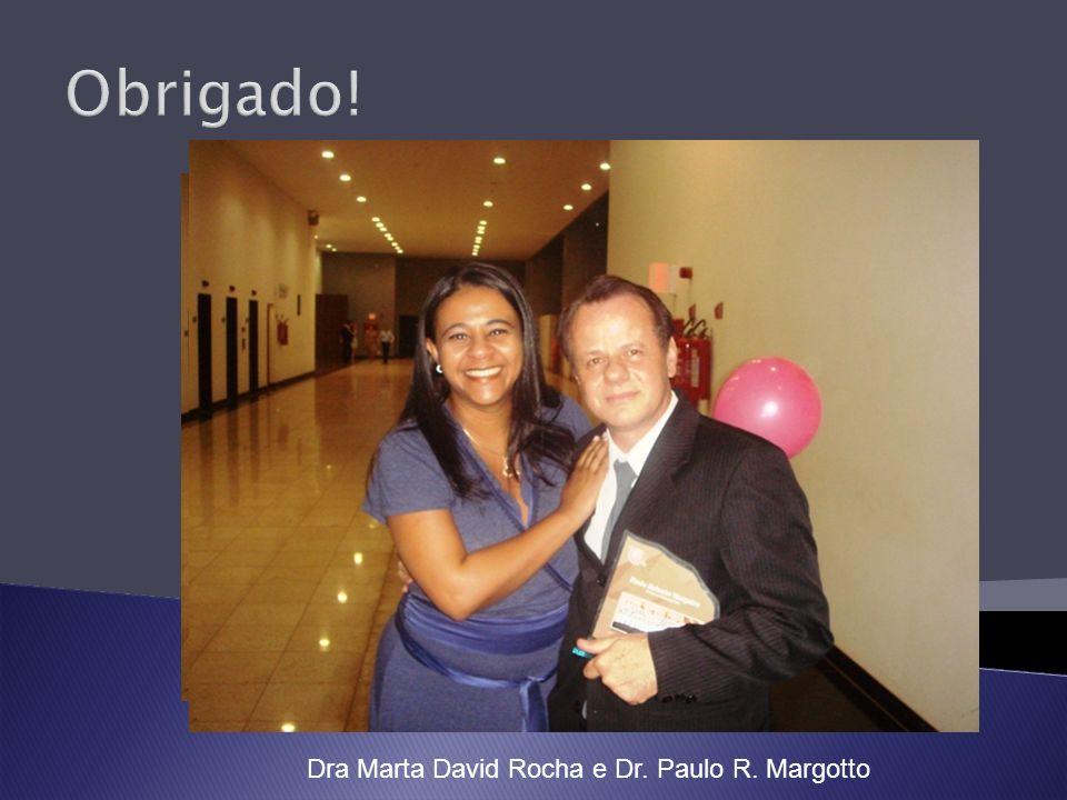 Obrigado! Dra Marta David Rocha e Dr. Paulo R. Margotto