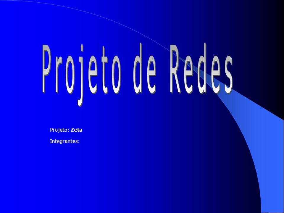 Projeto de Redes Projeto: Zeta Integrantes:
