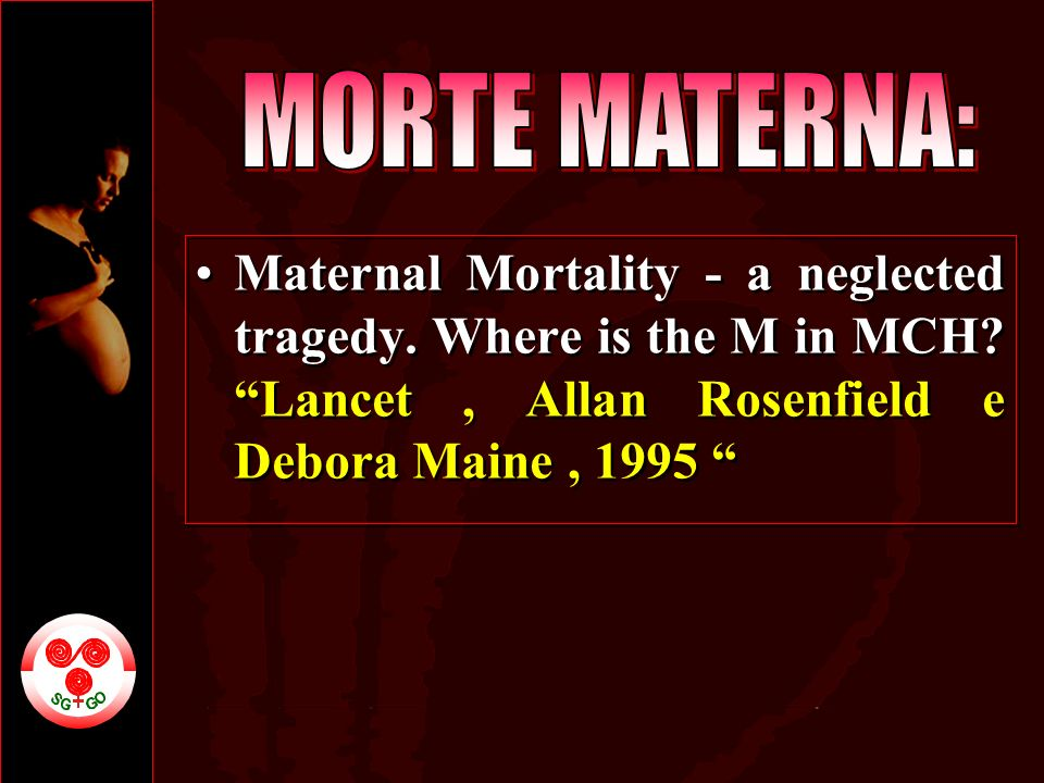 MORTE MATERNA: Maternal Mortality - a neglected tragedy.