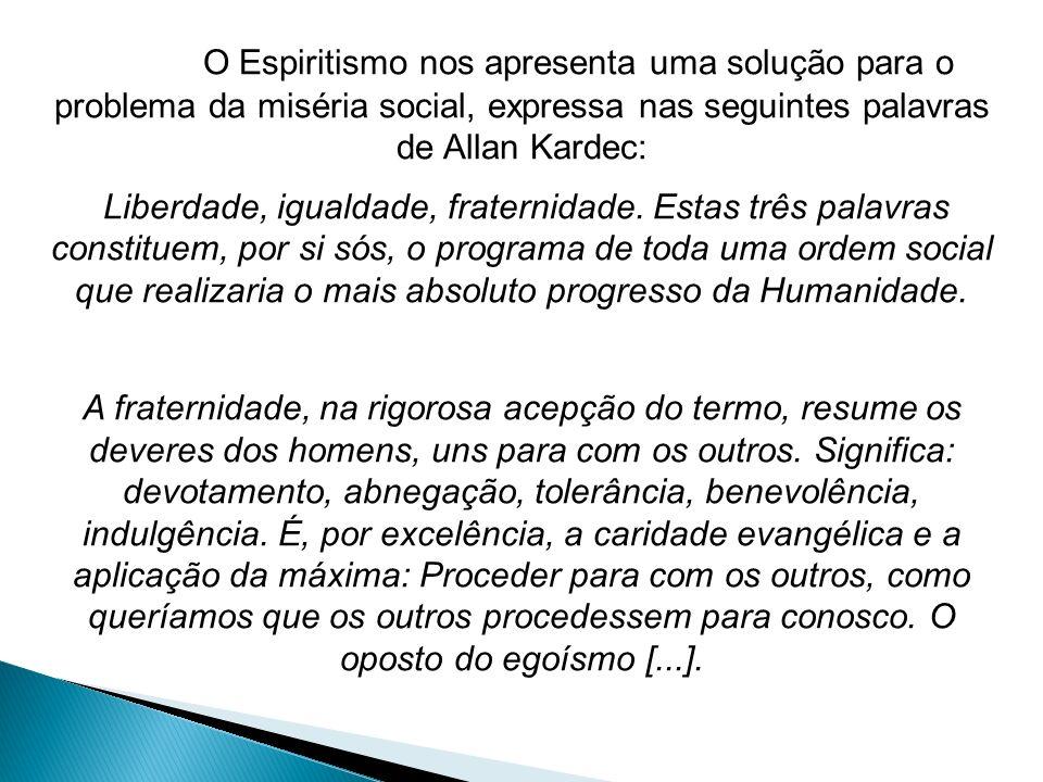 O Espiritismo nos apresenta uma solução para o problema da miséria social, expressa nas seguintes palavras de Allan Kardec: