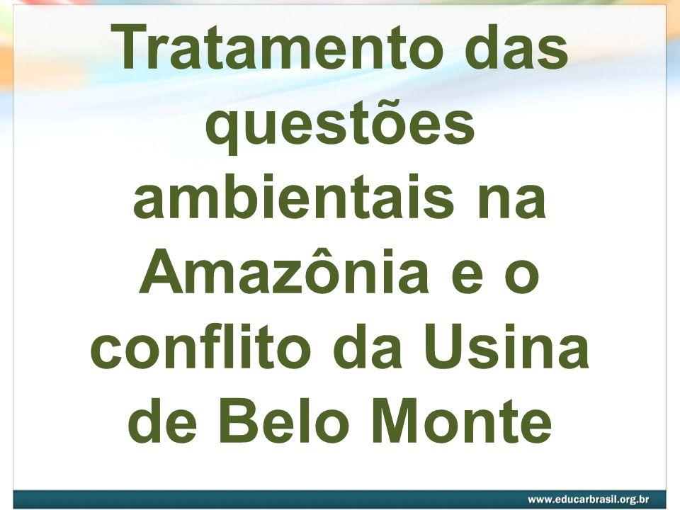 Tratamento das questões ambientais na Amazônia e o conflito da Usina de Belo Monte