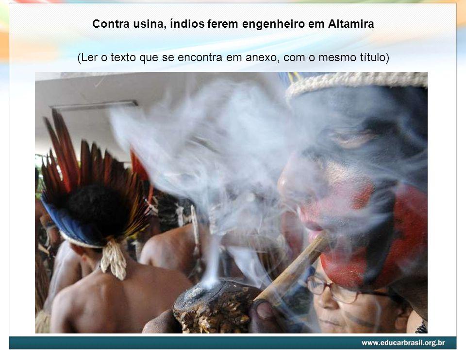 Contra usina, índios ferem engenheiro em Altamira (Ler o texto que se encontra em anexo, com o mesmo título)