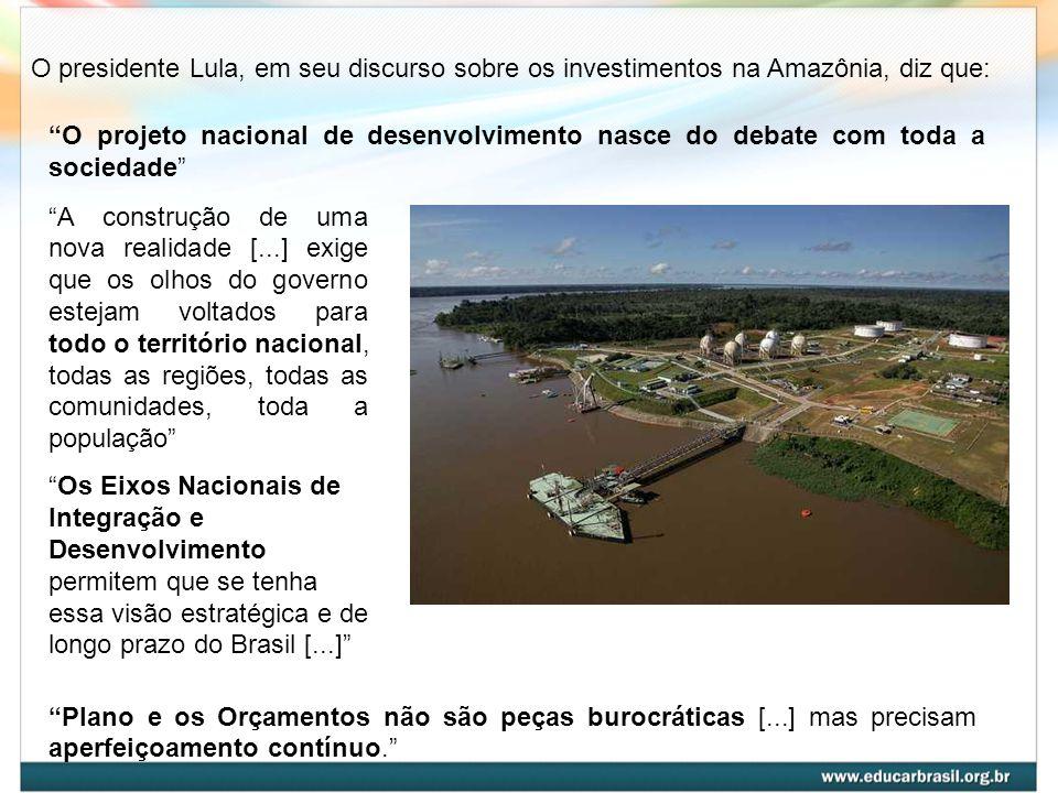 O presidente Lula, em seu discurso sobre os investimentos na Amazônia, diz que: