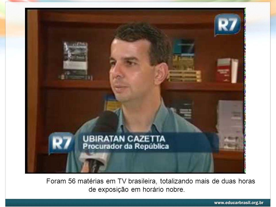 Foram 56 matérias em TV brasileira, totalizando mais de duas horas de exposição em horário nobre.