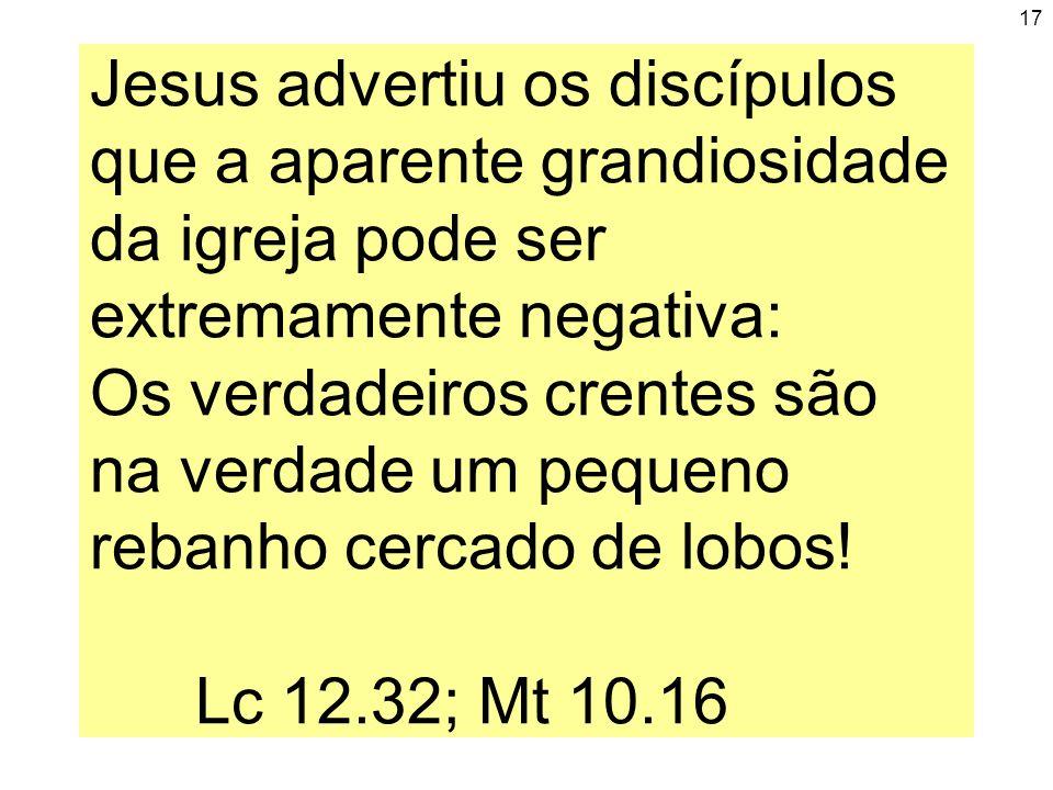 Jesus advertiu os discípulos que a aparente grandiosidade da igreja pode ser extremamente negativa: Os verdadeiros crentes são na verdade um pequeno rebanho cercado de lobos.
