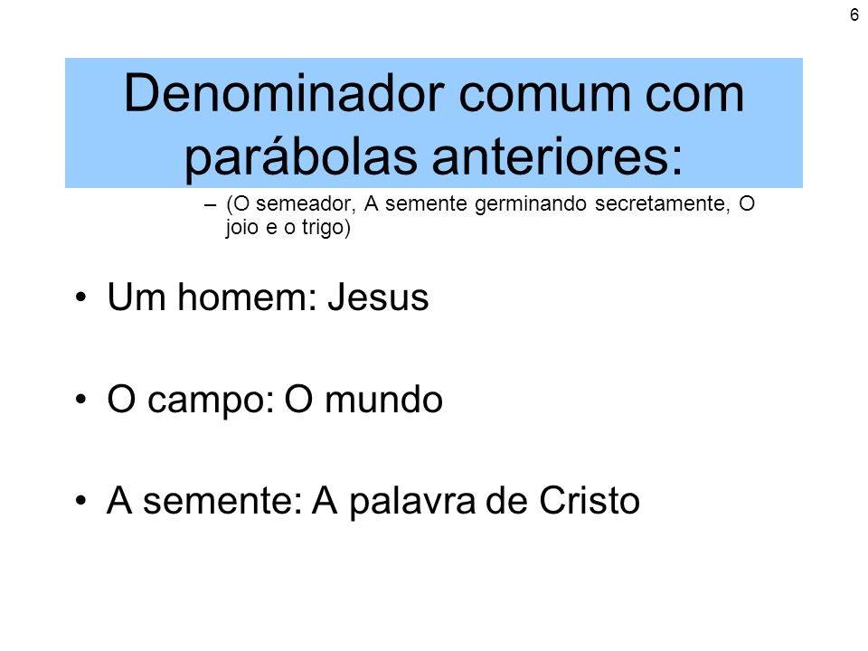 Denominador comum com parábolas anteriores: