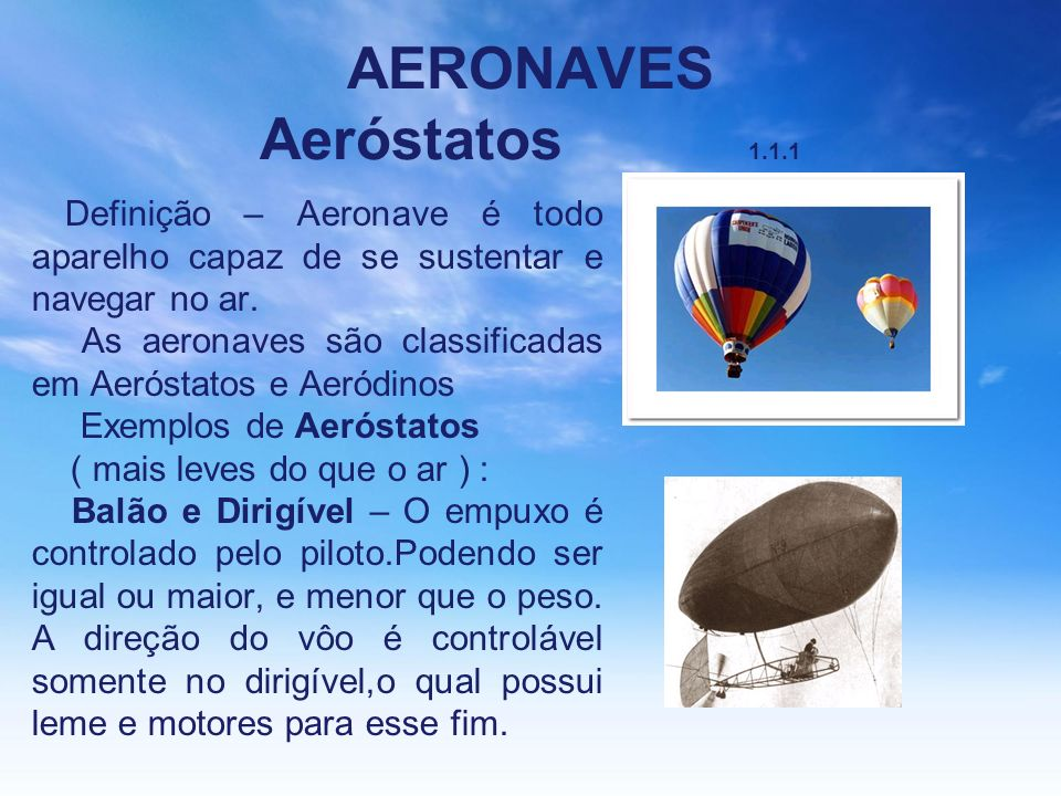 AERONAVES Aeróstatos 1.1.1 Definição – Aeronave é todo aparelho capaz de se sustentar e navegar no ar.