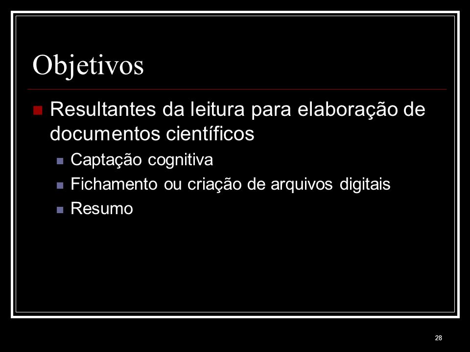 Objetivos Resultantes da leitura para elaboração de documentos científicos. Captação cognitiva. Fichamento ou criação de arquivos digitais.