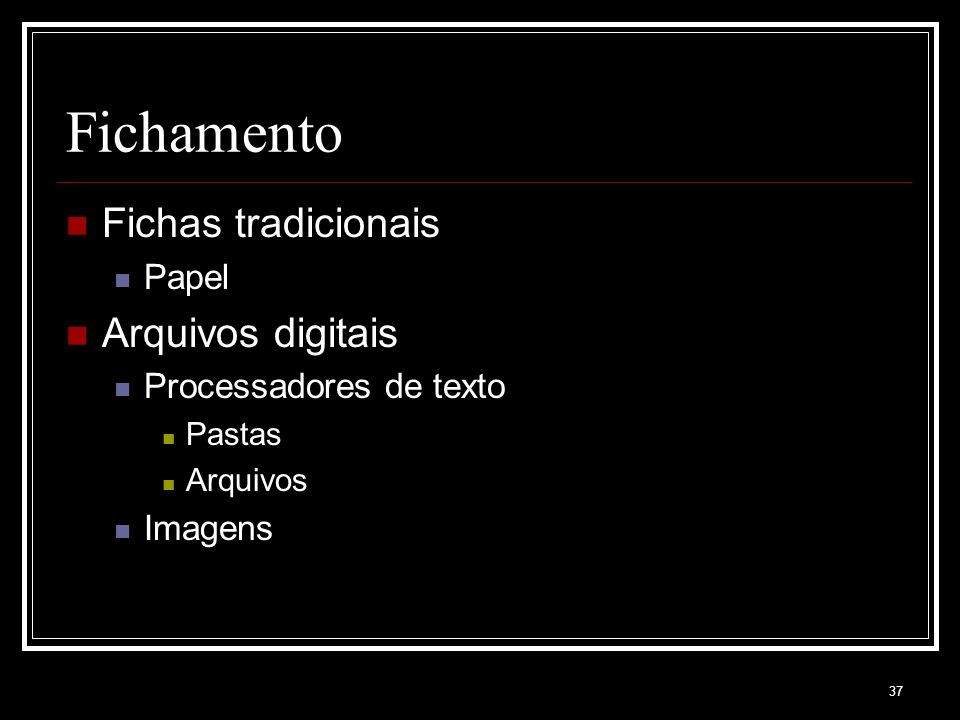 Fichamento Fichas tradicionais Arquivos digitais Papel
