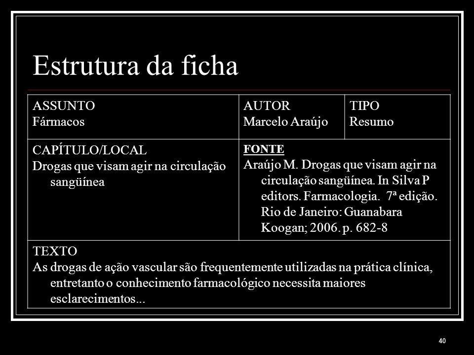 Estrutura da ficha ASSUNTO Fármacos AUTOR Marcelo Araújo TIPO Resumo