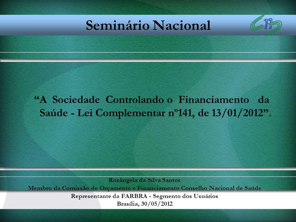 Seminário Nacional A Sociedade Controlando o Financiamento da Saúde - Lei Complementar nº141, de 13/01/2012 .