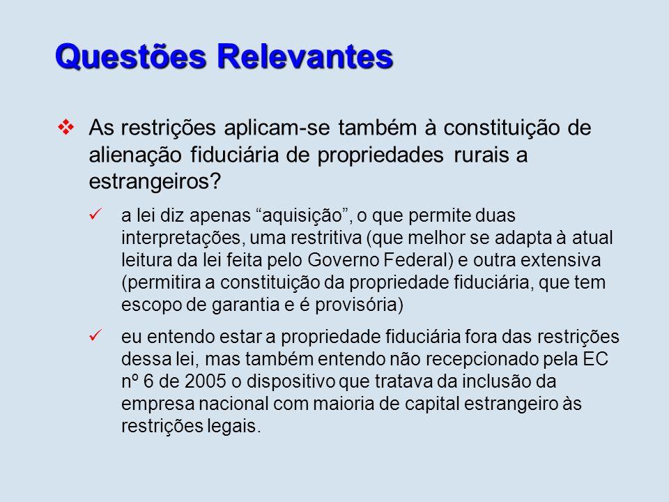 Questões Relevantes As restrições aplicam-se também à constituição de alienação fiduciária de propriedades rurais a estrangeiros