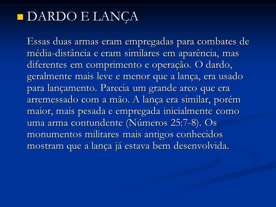 DARDO E LANÇA Essas duas armas eram empregadas para combates de média-distância e eram similares em aparência, mas diferentes em comprimento e operação.