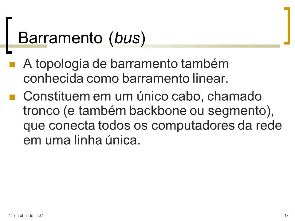 Barramento (bus) A topologia de barramento também conhecida como barramento linear.