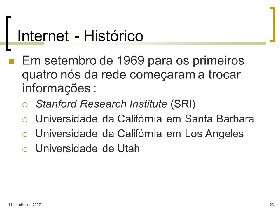 Internet - Histórico Em setembro de 1969 para os primeiros quatro nós da rede começaram a trocar informações :