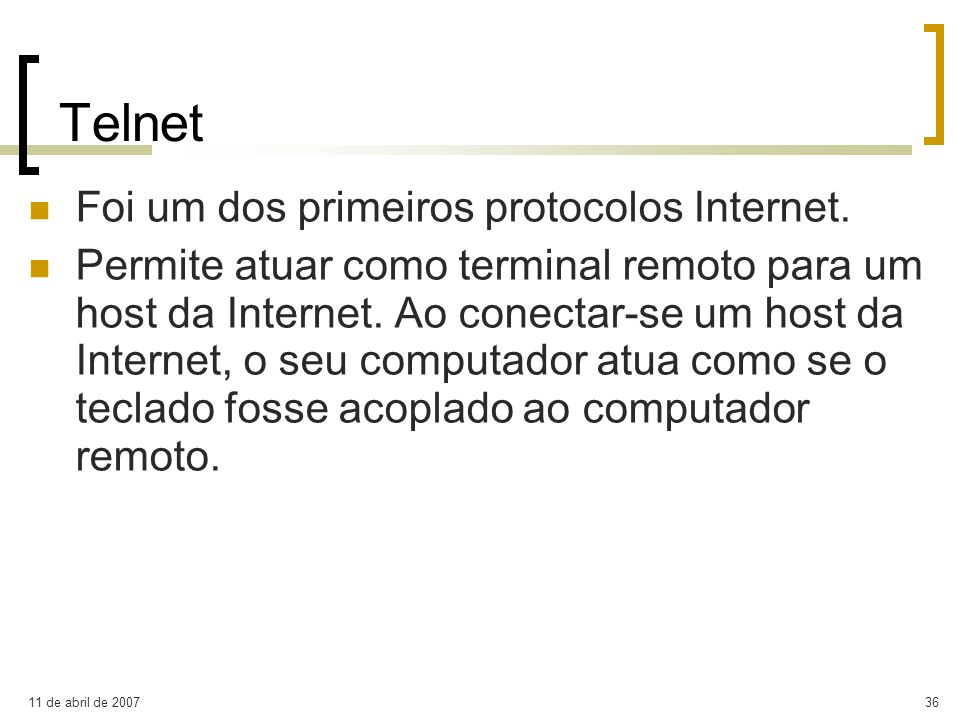Telnet Foi um dos primeiros protocolos Internet.