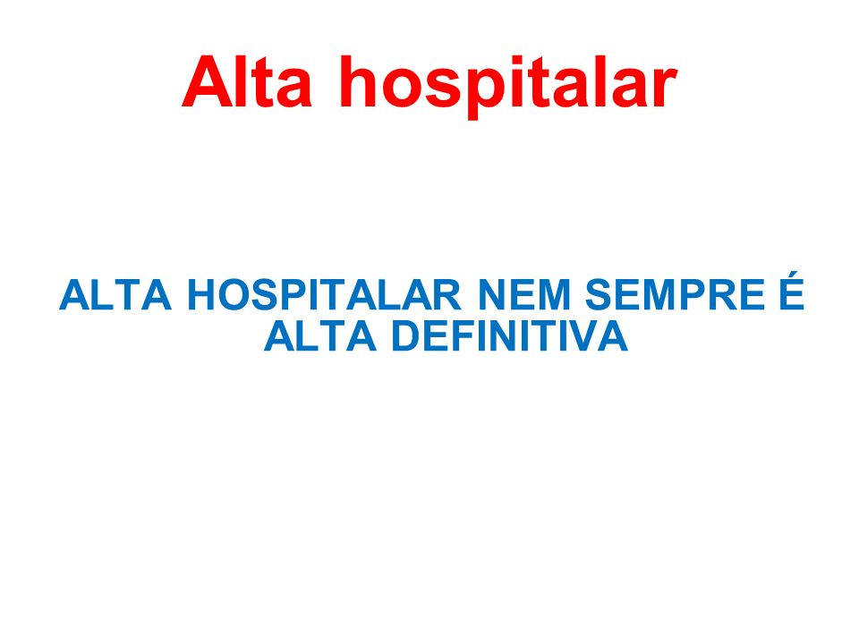 ALTA HOSPITALAR NEM SEMPRE É ALTA DEFINITIVA
