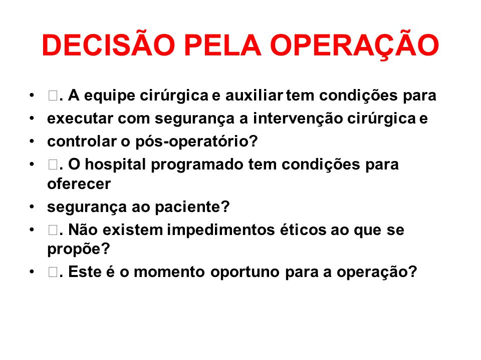 DECISÃO PELA OPERAÇÃO ƒ. A equipe cirúrgica e auxiliar tem condições para. executar com segurança a intervenção cirúrgica e.