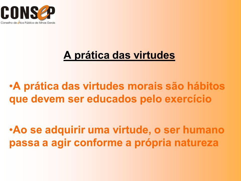 A prática das virtudesA prática das virtudes morais são hábitos que devem ser educados pelo exercício.