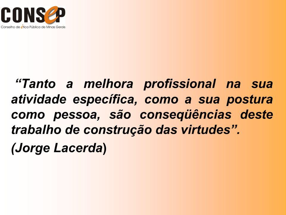 Tanto a melhora profissional na sua atividade específica, como a sua postura como pessoa, são conseqüências deste trabalho de construção das virtudes .