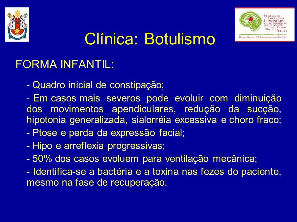 Clínica: Botulismo FORMA INFANTIL: - Quadro inicial de constipação;
