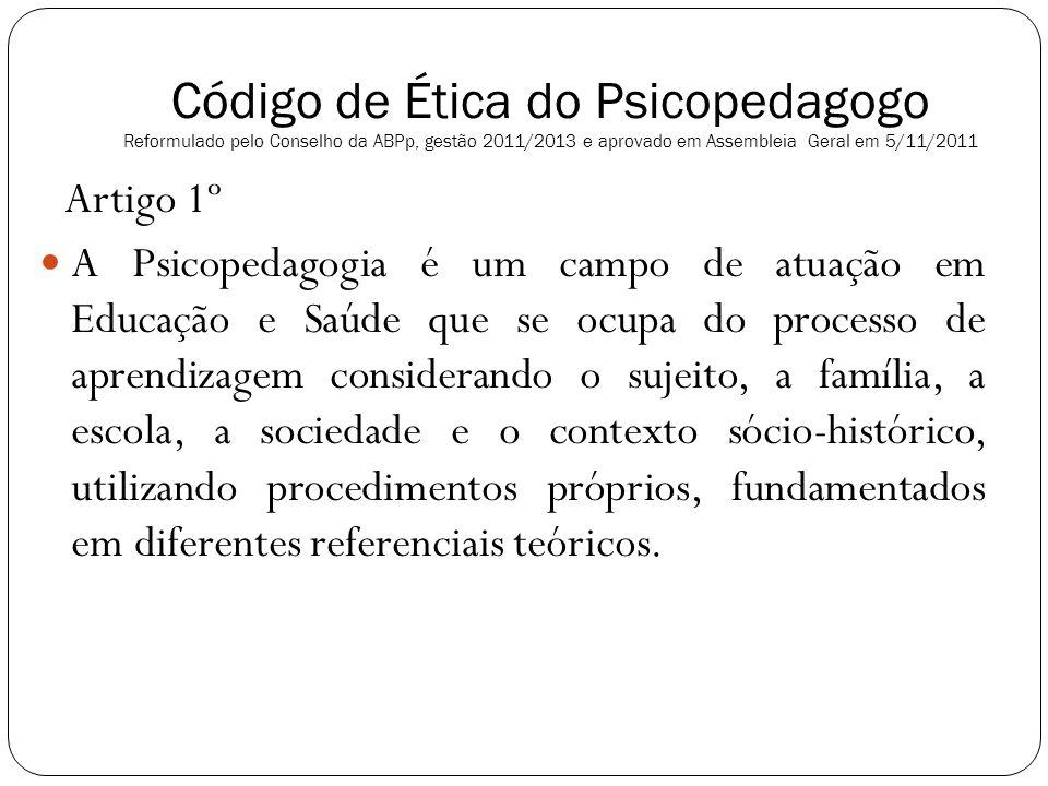 Código de Ética do Psicopedagogo Reformulado pelo Conselho da ABPp, gestão 2011/2013 e aprovado em Assembleia Geral em 5/11/2011